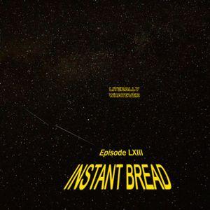 Episode LXIII - Instant Bread