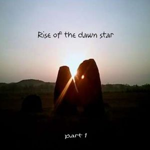 Rise of the dawn star - Part 1