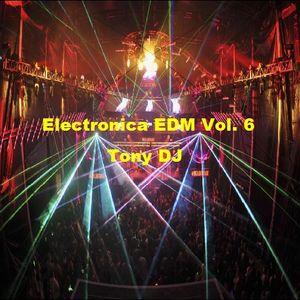 Electronica EDM Tony DJ Vol. 6