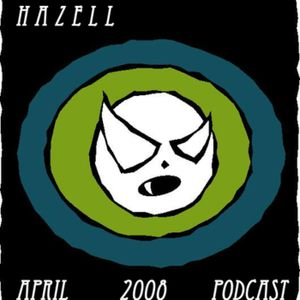HaZell April 2008 Podcast