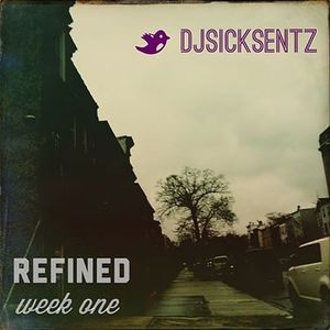 Refined (Week 1) (Mixed by DJSicksentZ)