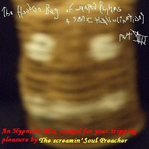 The Hoodoo Bag of Warped Rhythms and Sonic Hallucinations part 8