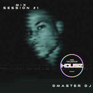 Dmaster DJ - For The Love Of House Project (Mix Session) - 19.07.2015