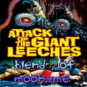 Attack of the Giant Leeches : blend