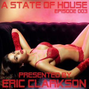Eric Clarkson pres. A State of House (EP003)