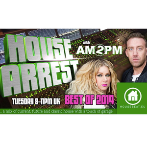 HOUSE ARREST with AM2PM on HOUSEBEAT RADIO EP.16 - BEST OF 2014 3HR EDITION