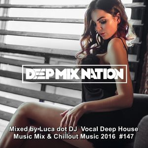 Deepmixnation 147 vocal deep house mix chillout music for Deep vocal house music