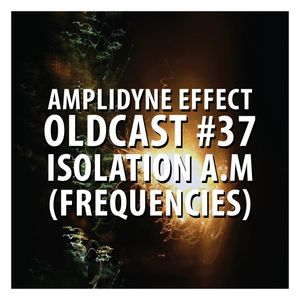 Oldcast #37 - Isolation A.M (Frequencies) (06.16.2011)