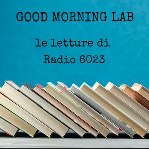 GOOD MORNING LAB - le letture di Radio 6023