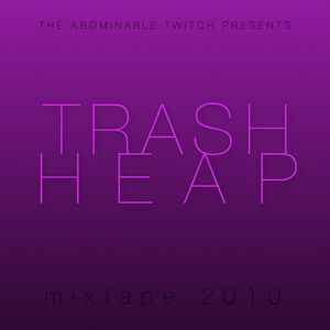 The Abominable Twitch - TRASH HEAP 2010