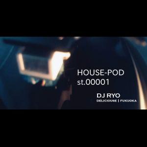 HOUSE-POD st.00001 / DJ RYO