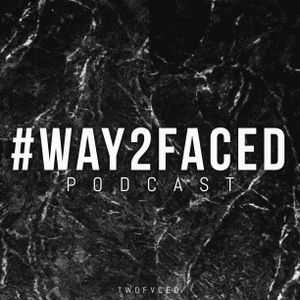 #WAY2FACED Podcast 001
