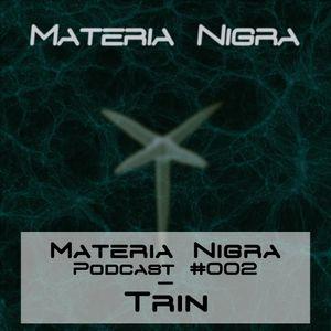 Materia Nigra Podcast #002 - Trin