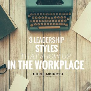 167: 3 Leadership Styles That Show Up In The Workplace