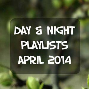 Day & Night Playlists | April 2014