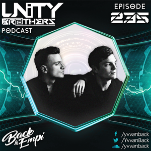 Unity Brothers Podcast #235 [GUEST MIX BY BACK & EM PI]