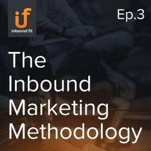 Ep. 3 — The Inbound Marketing Methodology