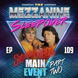 Episode 109: Saturday Night's Main Event, Part Two