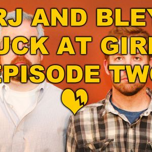 Escaping The Friendzone: RJ & Bley Suck At Girls ep 2