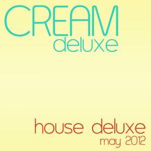 Cream Deluxe - House Deluxe May 2012