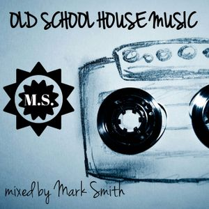 Old School House Music By Mark Smith Mixcloud