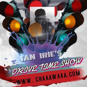 The Drive Time Show with Ian Irie - 10th  Jan 2018 Every Mon & Wed 4-7pm GMT