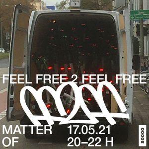 Feel Free 2 Feel Free w/ Matter Of (17/05/21)