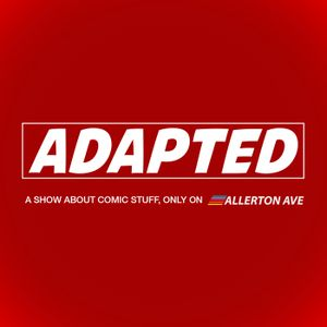 Adapted Podcast Episode 102 - Stick it down your throat