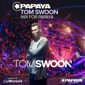 Tom Swoon - Mix for Papaya