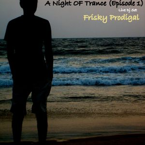 A Night Of Trance (Episode 1) (Live Dj Set) - Frisky Prodigal