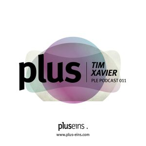 Plus Eins Podcast 011 | Guestmix by Tim Xavier