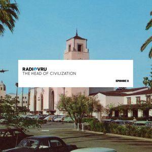Radio VRU - Episode 11 - The Head Of Civilization