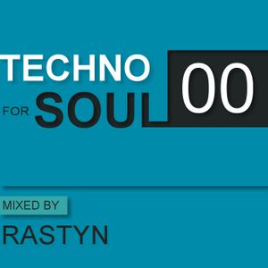 TECHNO FOR SOUL: Podcast 00 - mixed by RASTYN
