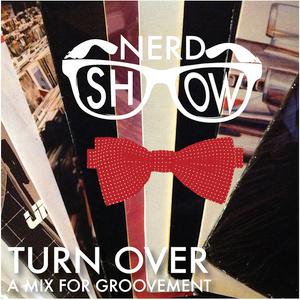 NERD SHOW: TURN OVER // 4OCT12