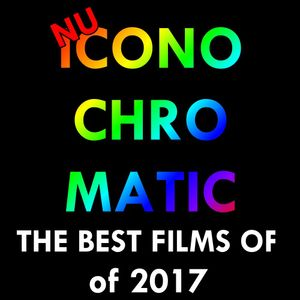 Nu Iconochromatic - The Best Films of 2017