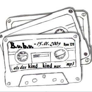 B.u.b.u. - als das kind_kind war_15.01.2009