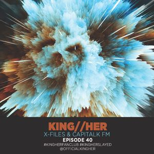 KING//HER X-FILES & CAPITALK FM EPISODE 40