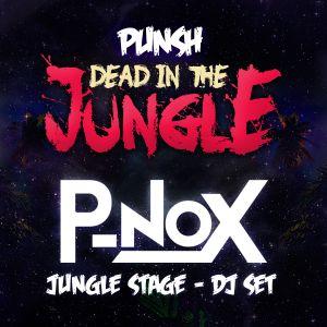 P-nox - Punsh: Dead in the Jungle (Jungle Stage DJ Set)