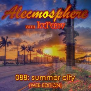 Alecmosphere 088: Summer City with Iceferno (Web Edition)