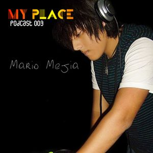 My Place Podcast 003: Mario Mejia in the Mix