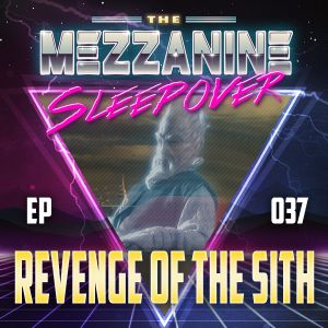 Episode 37: Revenge Of The Sith
