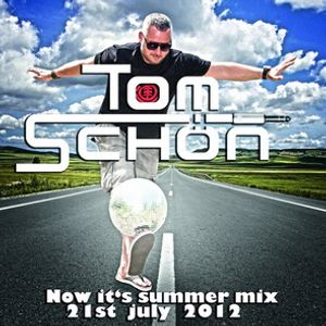 Tom Schön - Now its summer MIX 21st july 2012