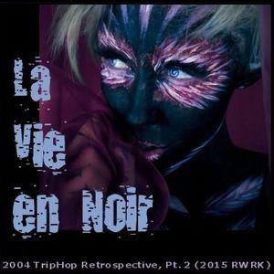 La Vie en Noir - 2004 TripHop Retrospective, Pt. 2 (2015 RWRK)