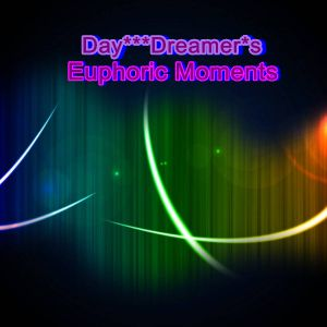 Day***Dreamer*s  Euphoric Moments