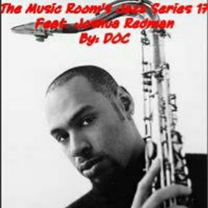 The Music Room's Jazz Series 17 - Featuring Joshua Redman 2 (Mixed By: DOC 07.17.11)