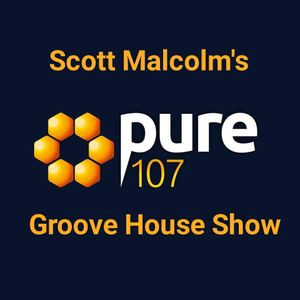 Scott Malcolm's Groove House Show, Pure107. 24th January 2016