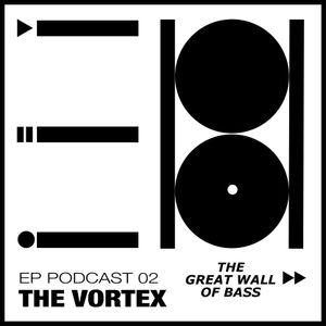 EP PODCAST 02 : THE VORTEX - THE GREAT WALL OF BASS