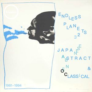 Endless Planets #32 – Japanese Abstract & Neo-Classical: 1981-1994