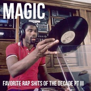 Magic (1.14.20) Favorite Rap Shits Of The Decade Pt 3