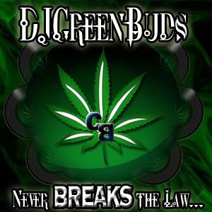 djGreenBuds - Never BREAKS the Law...